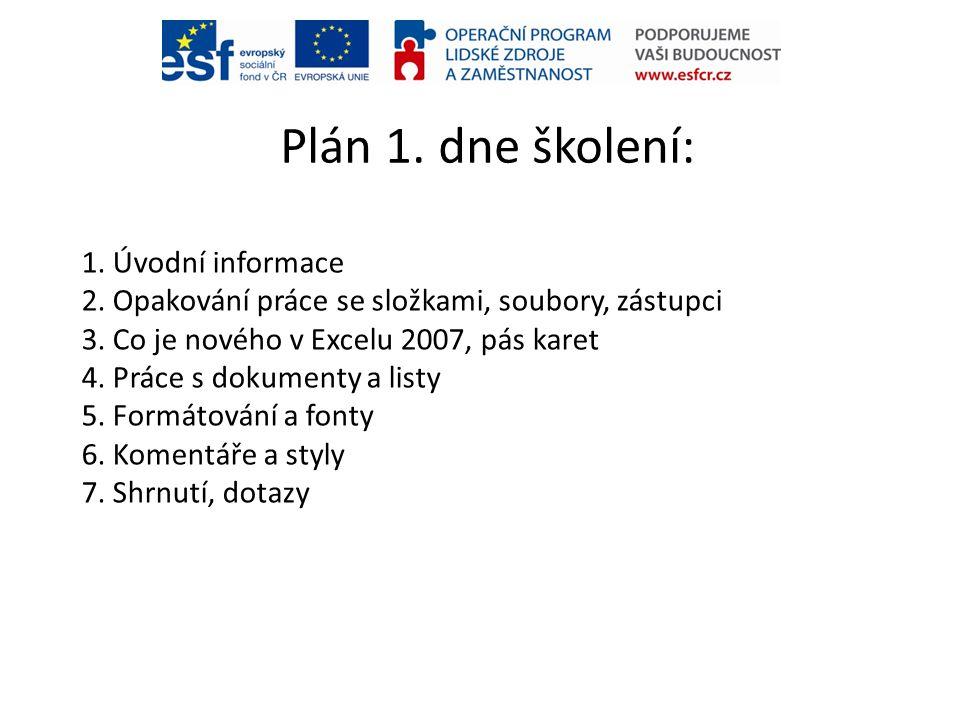 Plán 1. dne školení: 1. Úvodní informace 2. Opakování práce se složkami, soubory, zástupci 3. Co je nového v Excelu 2007, pás karet 4. Práce s dokumen