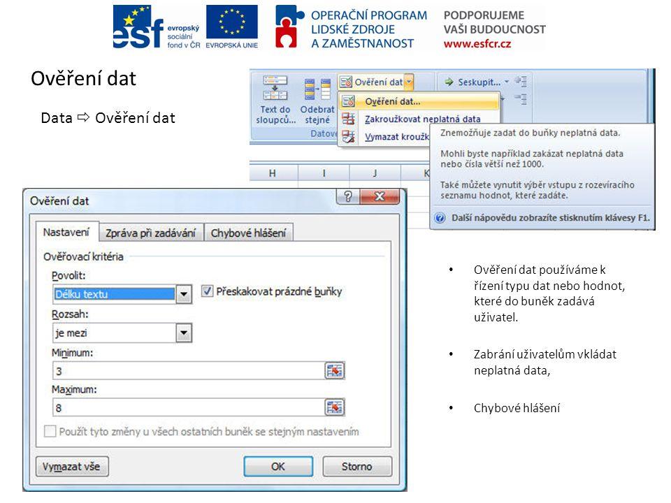 Ověření dat • Ověření dat používáme k řízení typu dat nebo hodnot, které do buněk zadává uživatel. • Zabrání uživatelům vkládat neplatná data, • Chybo