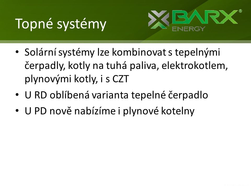 Topné systémy • Solární systémy lze kombinovat s tepelnými čerpadly, kotly na tuhá paliva, elektrokotlem, plynovými kotly, i s CZT • U RD oblíbená var