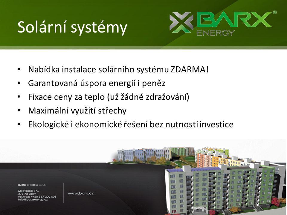 Solární systémy • Nabídka instalace solárního systému ZDARMA! • Garantovaná úspora energií i peněz • Fixace ceny za teplo (už žádné zdražování) • Maxi