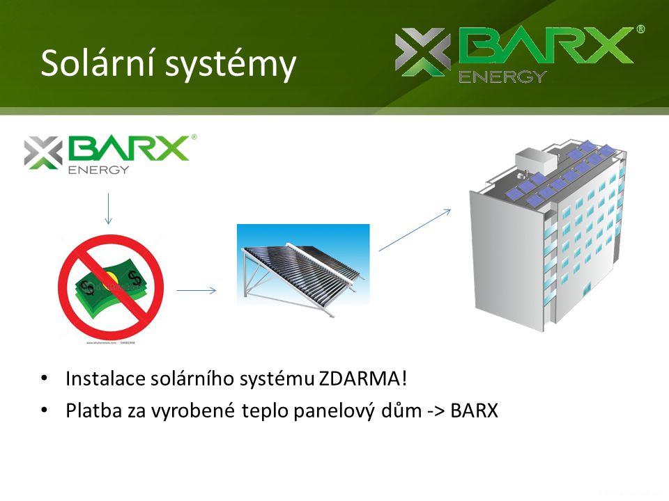 Solární systémy • Instalace solárního systému ZDARMA! • Platba za vyrobené teplo panelový dům -> BARX