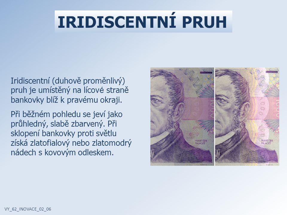 Iridiscentní (duhově proměnlivý) pruh je umístěný na líc ové straně bankovky blíž k pravému okraji. Při běžném pohledu se jeví jako průhledný, slabě z
