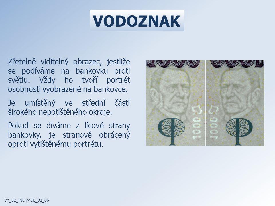 VODOZNAK VY_62_INOVACE_02_06 Zřetelně viditelný obrazec, jestliže se podíváme na bankovku proti světlu. Vždy ho tvoří portrét osobnosti vyobrazené na