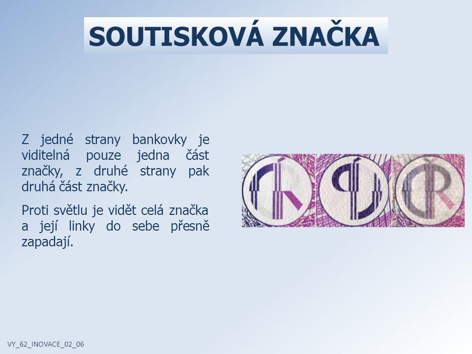 SOUTISKOVÁ ZNAČKA Z jedné strany bankovky je viditelná pouze jedna část značky, z druhé strany pak druhá část značky. Proti světlu je vidět celá značk