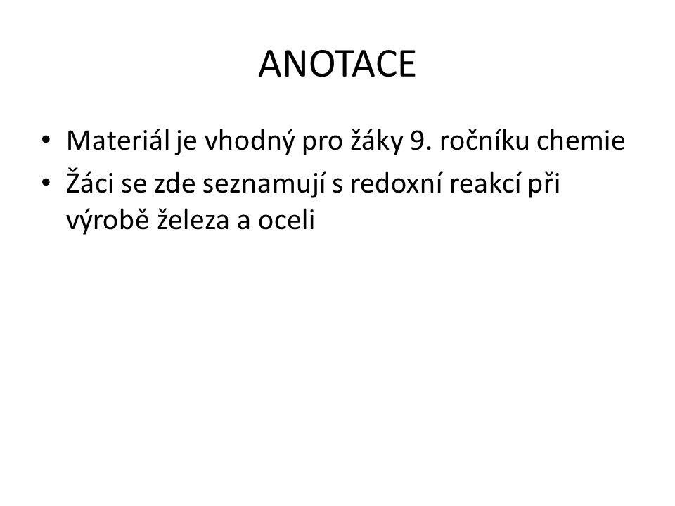 ANOTACE • Materiál je vhodný pro žáky 9. ročníku chemie • Žáci se zde seznamují s redoxní reakcí při výrobě železa a oceli