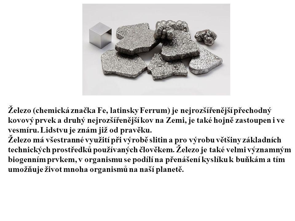 Železo (chemická značka Fe, latinsky Ferrum) je nejrozšířenější přechodný kovový prvek a druhý nejrozšířenější kov na Zemi, je také hojně zastoupen i ve vesmíru.