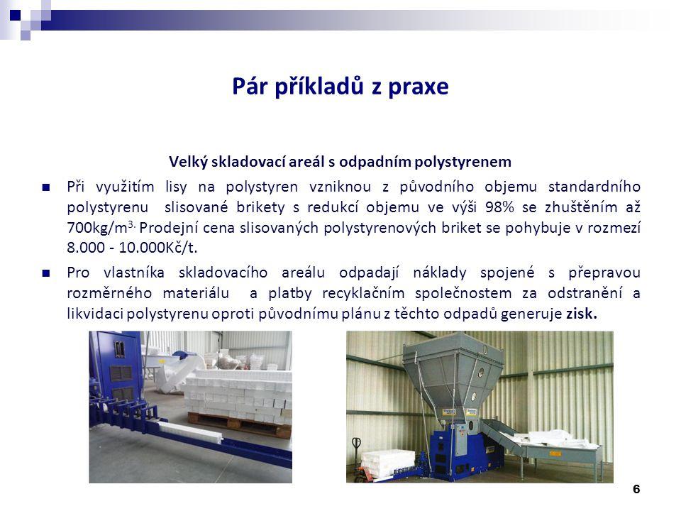 Pár příkladů z praxe Velký skladovací areál s odpadním polystyrenem  Při využitím lisy na polystyren vzniknou z původního objemu standardního polysty
