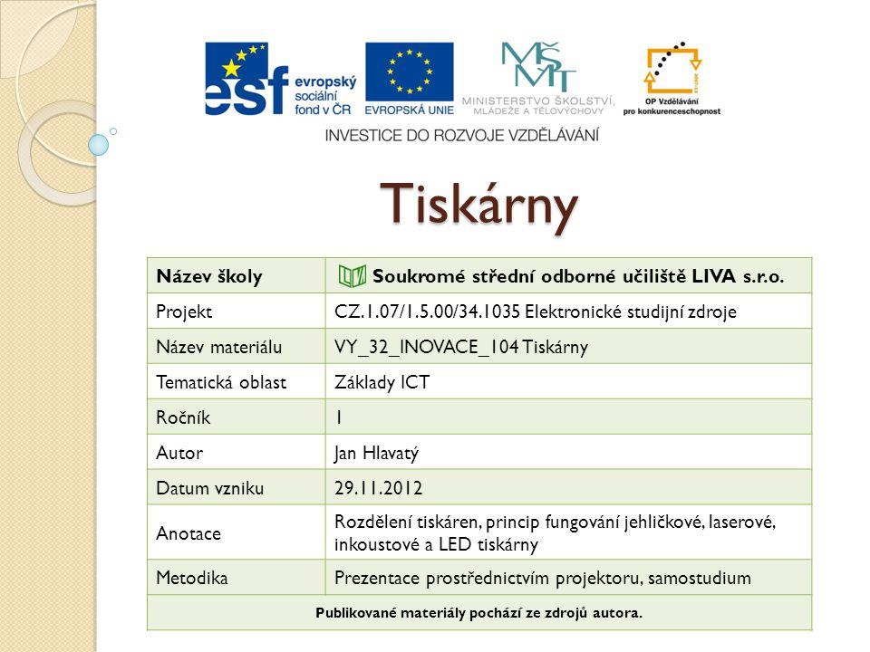 Tiskárny Název školy Soukromé střední odborné učiliště LIVA s.r.o. ProjektCZ.1.07/1.5.00/34.1035 Elektronické studijní zdroje Název materiáluVY_32_INO