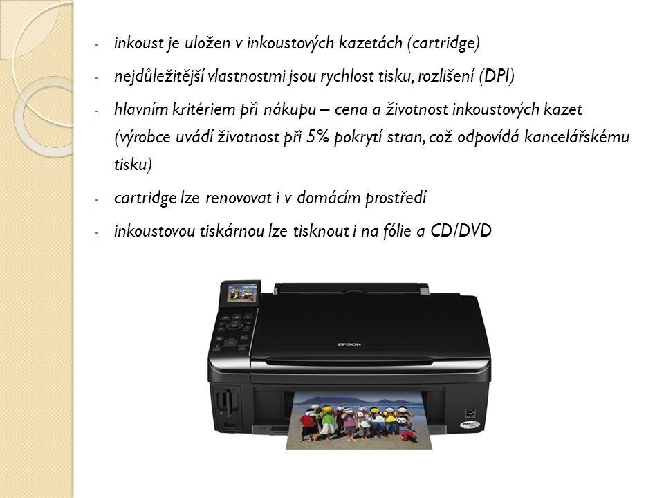 - inkoust je uložen v inkoustových kazetách (cartridge) - nejdůležitější vlastnostmi jsou rychlost tisku, rozlišení (DPI) - hlavním kritériem při náku
