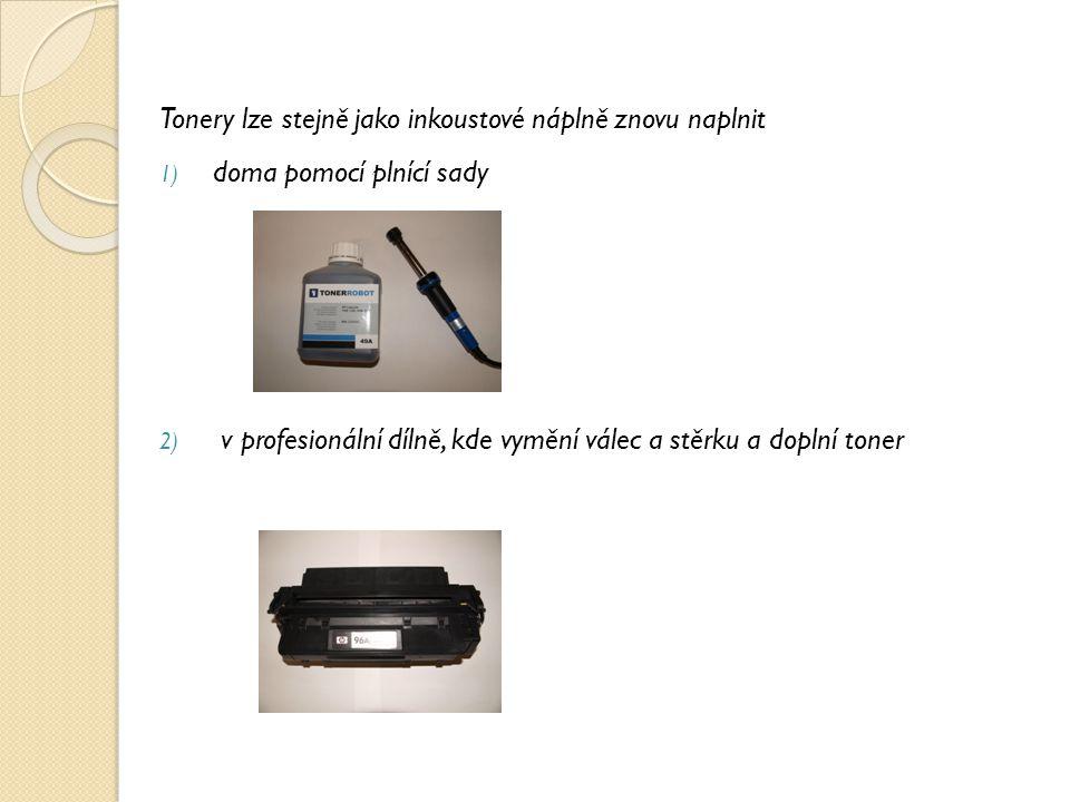 Tonery lze stejně jako inkoustové náplně znovu naplnit 1) doma pomocí plnící sady 2) v profesionální dílně, kde vymění válec a stěrku a doplní toner