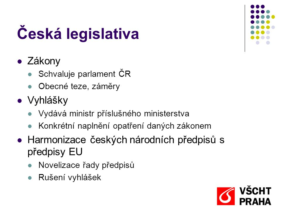Česká legislativa  Zákony  Schvaluje parlament ČR  Obecné teze, záměry  Vyhlášky  Vydává ministr příslušného ministerstva  Konkrétní naplnění op