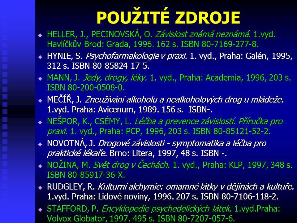POUŽITÉ ZDROJE  HELLER, J., PECINOVSKÁ, O. Závislost známá neznámá. 1.vyd. Havlíčkův Brod: Grada, 1996. 162 s. ISBN 80-7169-277-8.  HYNIE, S. Psycho