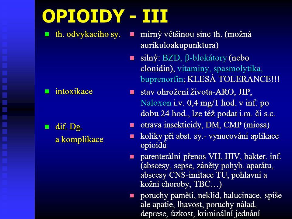OPIOIDY - III  th. odvykacího sy.  intoxikace  dif. Dg. a komplikace  mírný většinou sine th. (možná aurikuloakupunktura)  silný: BZD, β-blokátor