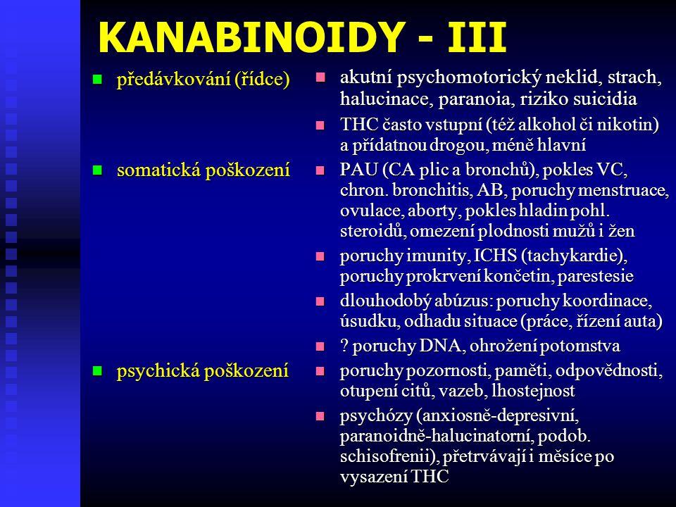 KANABINOIDY - III  předávkování (řídce)  somatická poškození  psychická poškození  akutní psychomotorický neklid, strach, halucinace, paranoia, ri