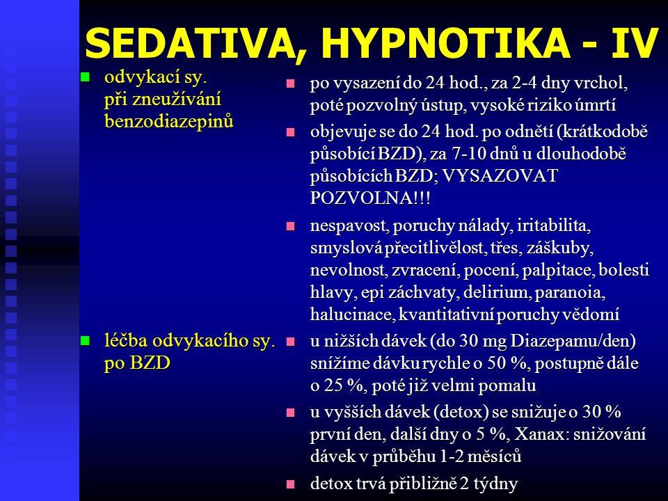 SEDATIVA, HYPNOTIKA - IV  odvykací sy. při zneužívání benzodiazepinů  léčba odvykacího sy. po BZD  po vysazení do 24 hod., za 2-4 dny vrchol, poté