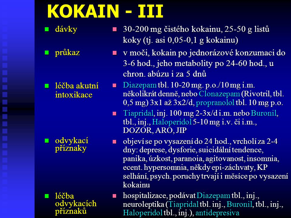 KOKAIN - III  dávky  průkaz  léčba akutní intoxikace  odvykací příznaky  léčba odvykacíchpříznaků  30-200 mg čistého kokainu, 25-50 g listů koky
