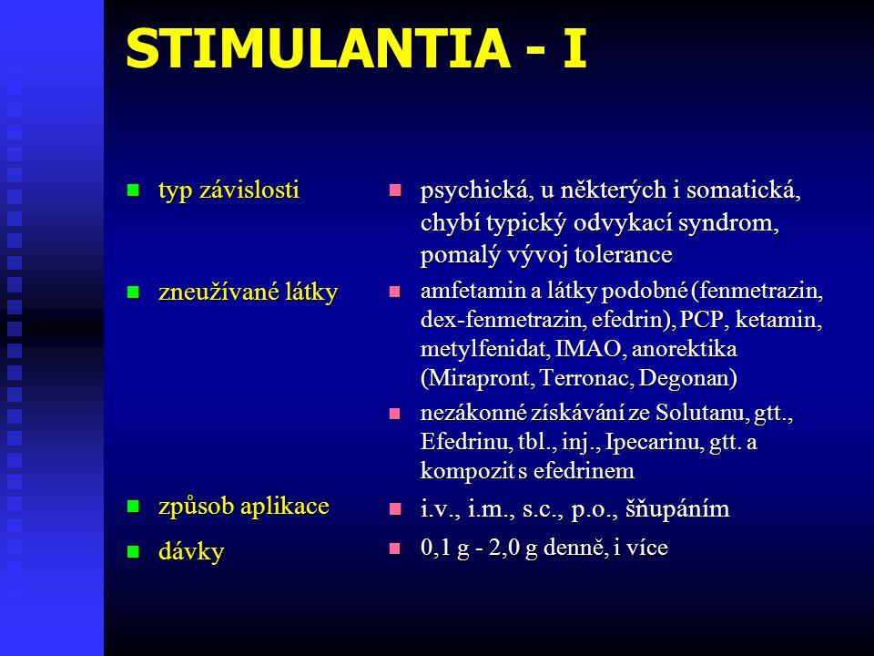STIMULANTIA - I  typ závislosti  zneužívané látky  způsob aplikace  dávky  psychická, u některých i somatická, chybí typický odvykací syndrom, po