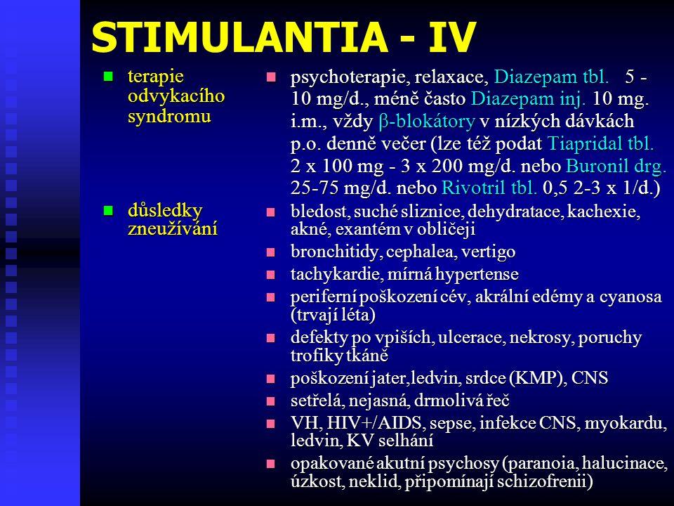 STIMULANTIA - IV  terapie odvykacíhosyndromu  důsledky zneužívání  psychoterapie, relaxace, Diazepam tbl. 5 - 10 mg/d., méně často Diazepam inj. 10