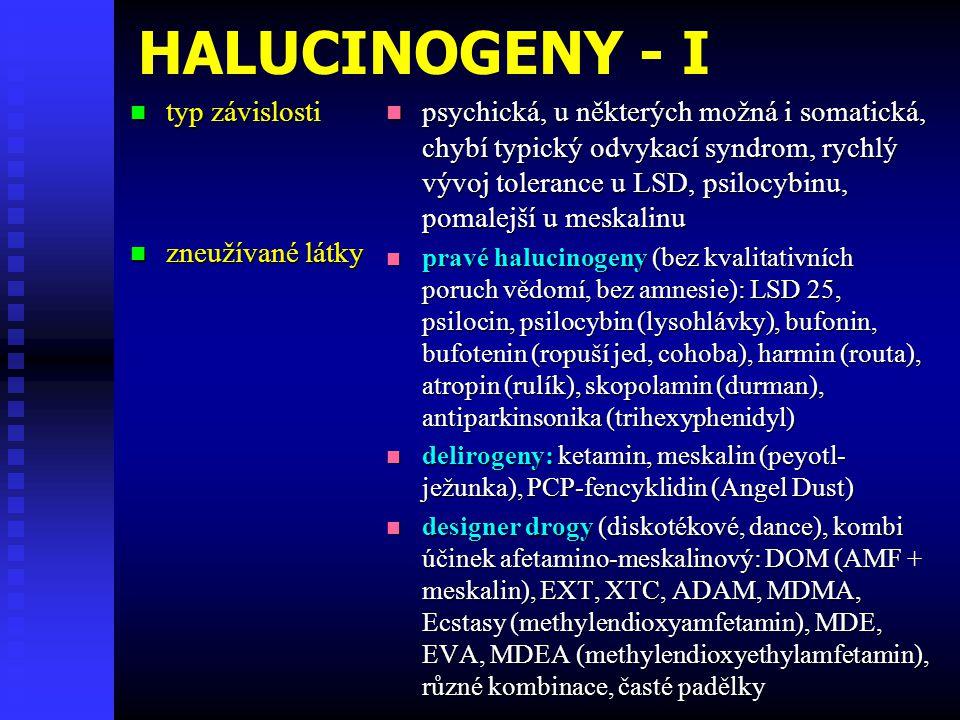 HALUCINOGENY - I  typ závislosti  zneužívané látky  psychická, u některých možná i somatická, chybí typický odvykací syndrom, rychlý vývoj toleranc