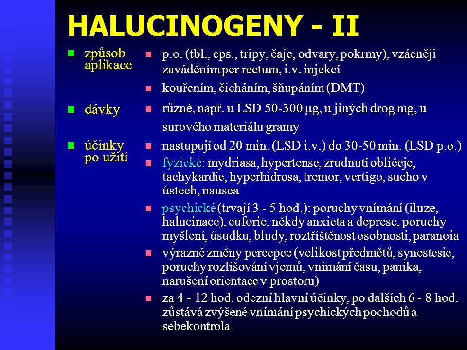 HALUCINOGENY - II  způsob aplikace  dávky  účinky po užití  p.o. (tbl., cps., tripy, čaje, odvary, pokrmy), vzácněji zaváděním per rectum, i.v. in