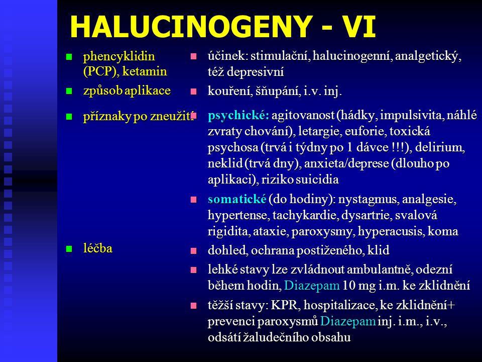 HALUCINOGENY - VI  phencyklidin (PCP), ketamin  způsob aplikace  příznaky po zneužití  léčba  účinek: stimulační, halucinogenní, analgetický, též