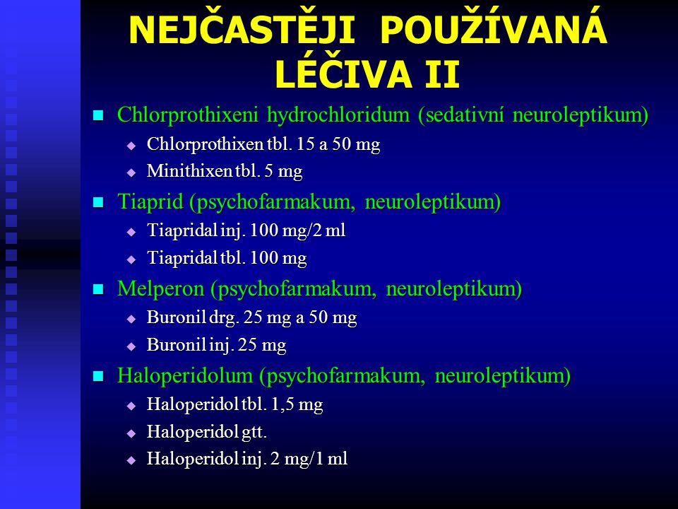 NEJČASTĚJI POUŽÍVANÁ LÉČIVA II  Chlorprothixeni hydrochloridum (sedativní neuroleptikum)  Chlorprothixen tbl. 15 a 50 mg  Minithixen tbl. 5 mg  Ti