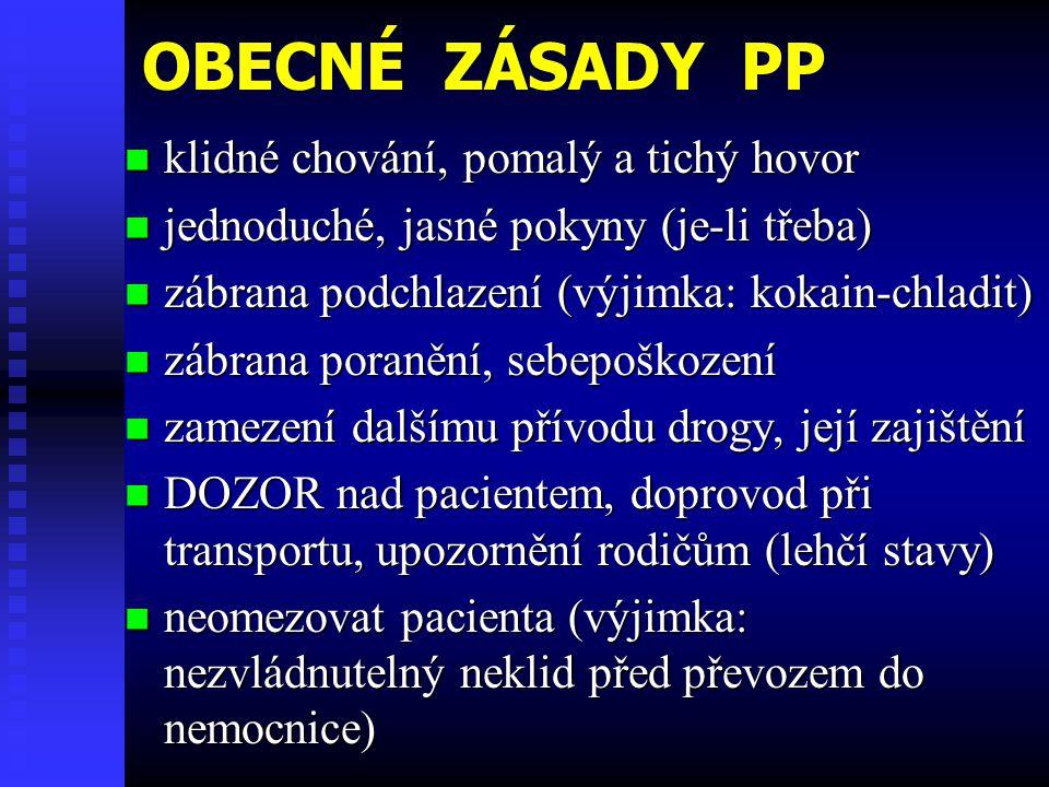 OBECNÉ ZÁSADY PP  klidné chování, pomalý a tichý hovor  jednoduché, jasné pokyny (je-li třeba)  zábrana podchlazení (výjimka: kokain-chladit)  záb