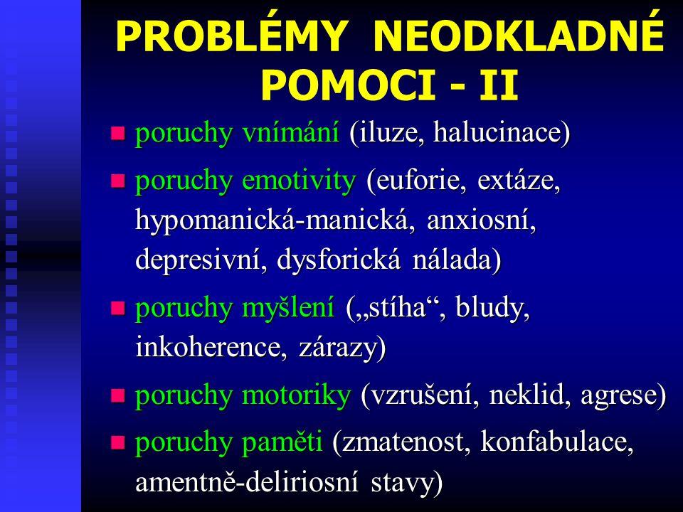PROBLÉMY NEODKLADNÉ POMOCI - II  poruchy vnímání (iluze, halucinace)  poruchy emotivity (euforie, extáze, hypomanická-manická, anxiosní, depresivní,