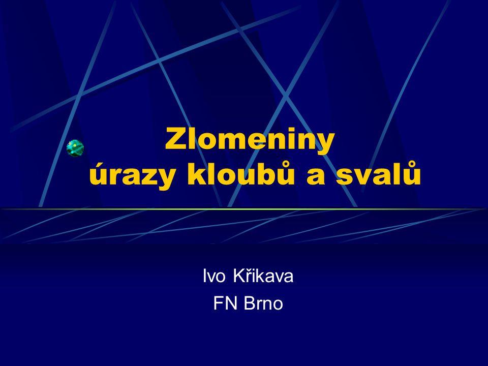 Zlomeniny úrazy kloubů a svalů Ivo Křikava FN Brno