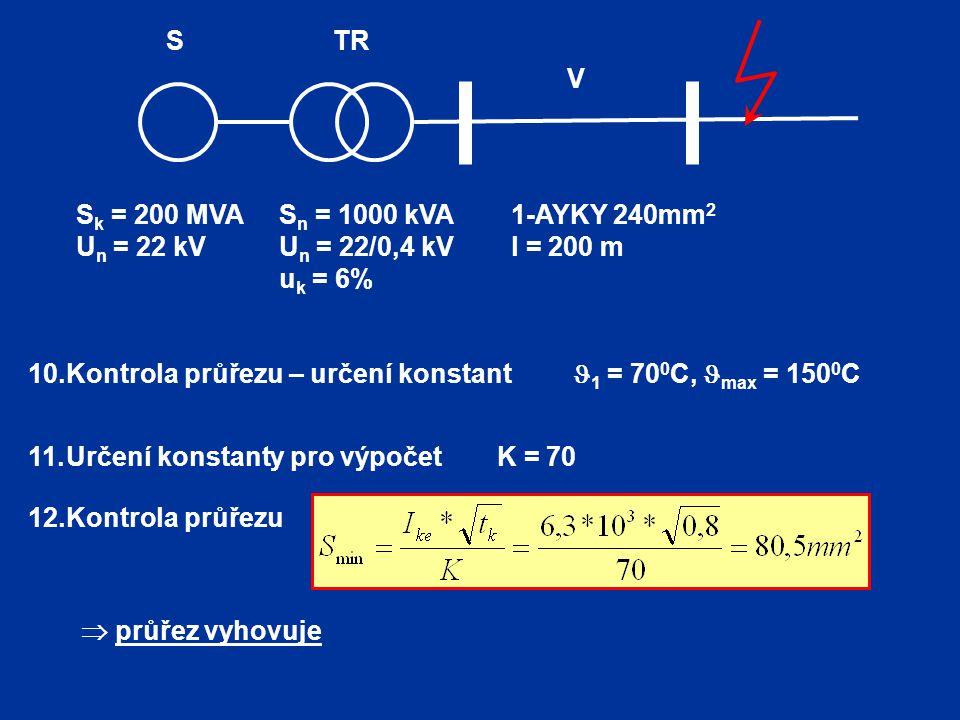 10.Kontrola průřezu – určení konstant  1 = 70 0 C,  max = 150 0 C S k = 200 MVA U n = 22 kV 1-AYKY 240mm 2 l = 200 m S n = 1000 kVA U n = 22/0,4 kV