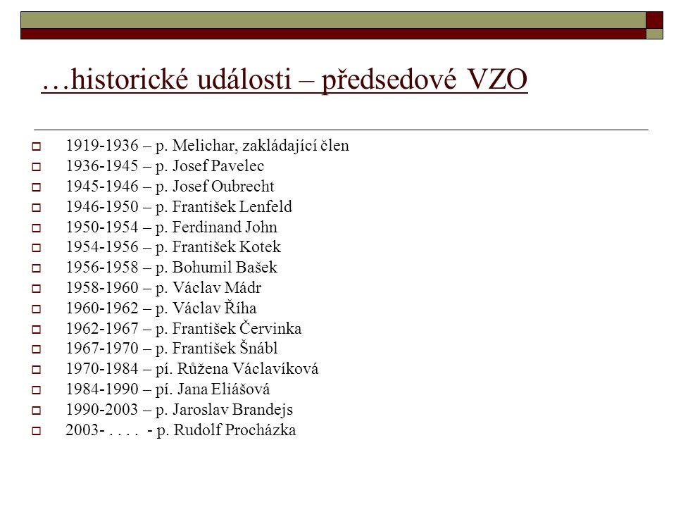 …historické události – předsedové VZO  1919-1936 – p. Melichar, zakládající člen  1936-1945 – p. Josef Pavelec  1945-1946 – p. Josef Oubrecht  194