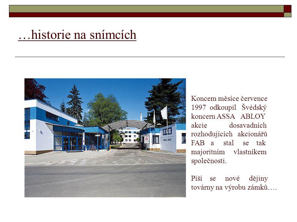 …historie na snímcích Koncem měsíce července 1997 odkoupil Švédský koncern ASSA ABLOY akcie dosavadních rozhodujících akcionářů FAB a stal se tak majoritním vlastníkem společnosti.