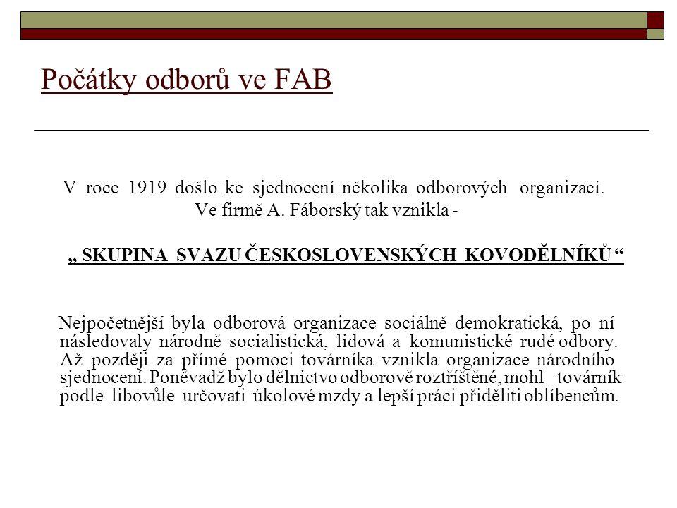 """Počátky odborů ve FAB V roce 1919 došlo ke sjednocení několika odborových organizací. Ve firmě A. Fáborský tak vznikla - """" SKUPINA SVAZU ČESKOSLOVENSK"""