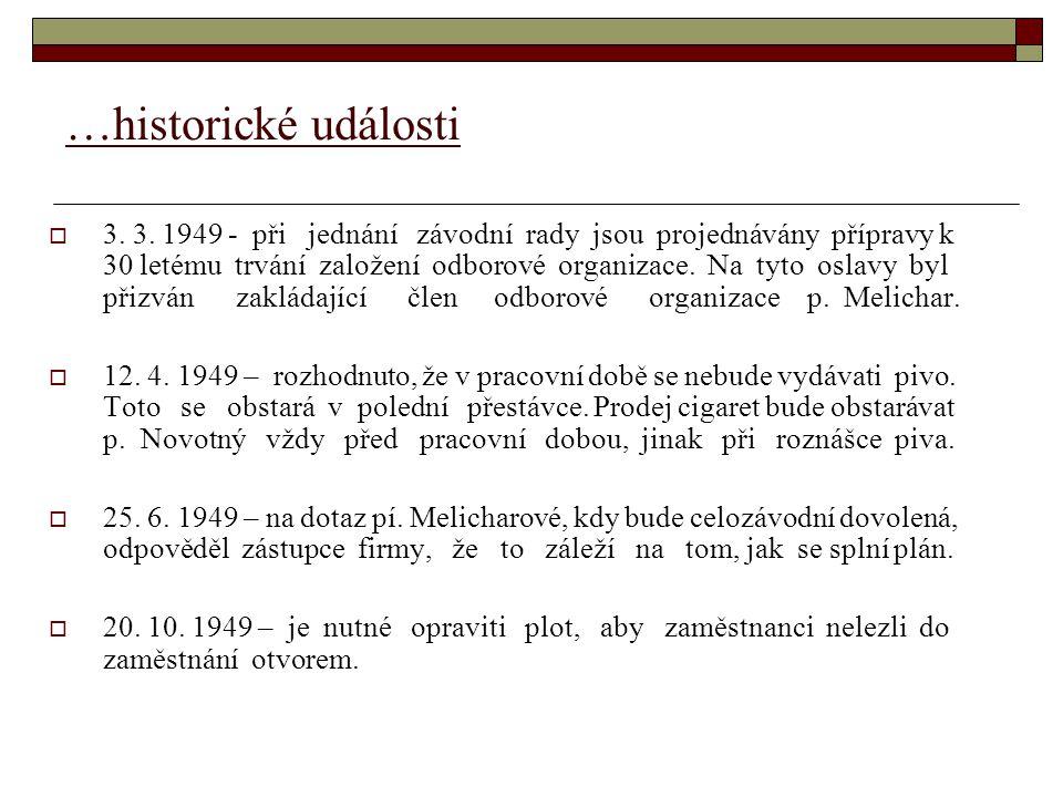 …historické události  3. 3. 1949 - při jednání závodní rady jsou projednávány přípravy k 30 letému trvání založení odborové organizace. Na tyto oslav