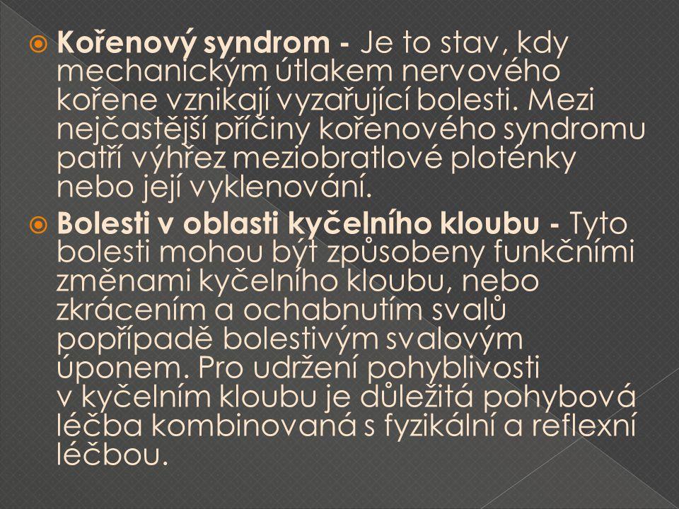  Kořenový syndrom - Je to stav, kdy mechanickým útlakem nervového kořene vznikají vyzařující bolesti. Mezi nejčastější příčiny kořenového syndromu pa