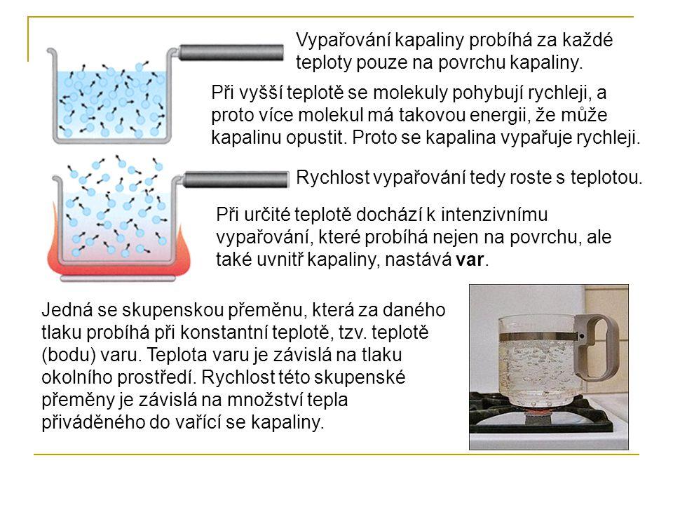 Vypařování kapaliny probíhá za každé teploty pouze na povrchu kapaliny. Při vyšší teplotě se molekuly pohybují rychleji, a proto více molekul má takov