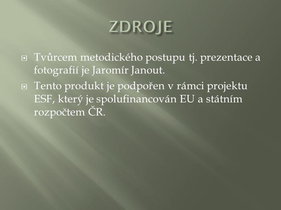  Tvůrcem metodického postupu tj. prezentace a fotografií je Jaromír Janout.  Tento produkt je podpořen v rámci projektu ESF, který je spolufinancová
