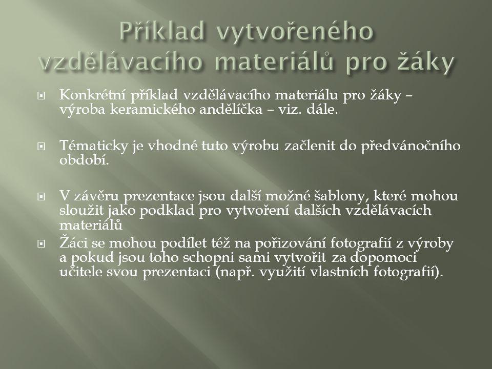  Konkrétní příklad vzdělávacího materiálu pro žáky – výroba keramického andělíčka – viz. dále.  Tématicky je vhodné tuto výrobu začlenit do předváno
