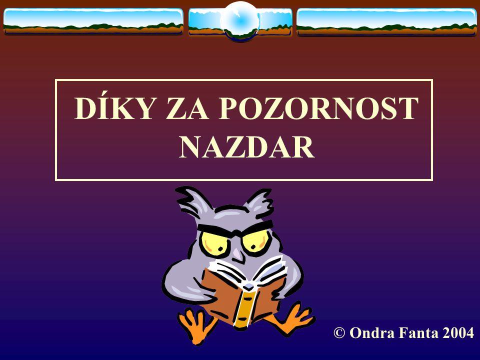 DÍKY ZA POZORNOST NAZDAR © Ondra Fanta 2004