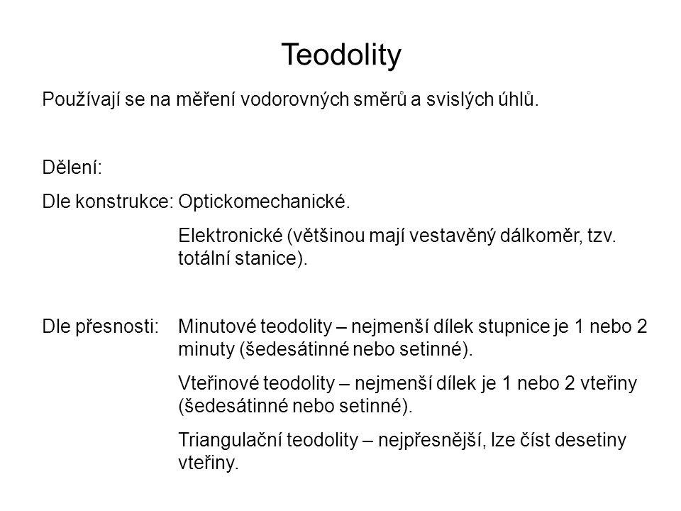 Teodolity Používají se na měření vodorovných směrů a svislých úhlů. Dělení: Dle konstrukce:Optickomechanické. Elektronické (většinou mají vestavěný dá