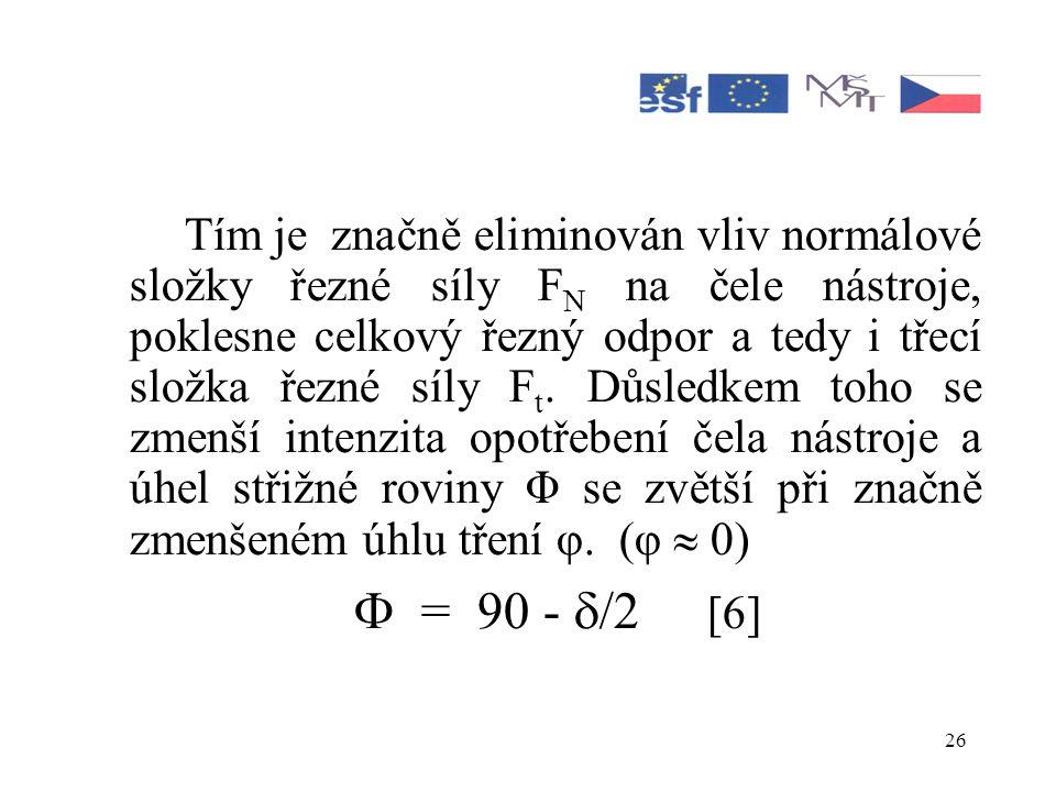 26 Tím je značně eliminován vliv normálové složky řezné síly F N na čele nástroje, poklesne celkový řezný odpor a tedy i třecí složka řezné síly F t.