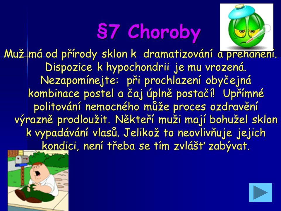 §6 Péče Dohlédněte na to, aby se aspoň jedenkrát denně umyl a jedenkrát za dva měsíce navštívil holiče. Aby se vyhnul poranění, občas mu ostříhejte ne