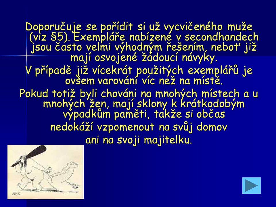 §3 Výběr muže Jeho pořízení a chov si rozumně rozvažte, dopřejte si dostatek času na výběr vhodného exempláře a nechte se přesvědčit o jeho skutečných přednostech a schopnostech.