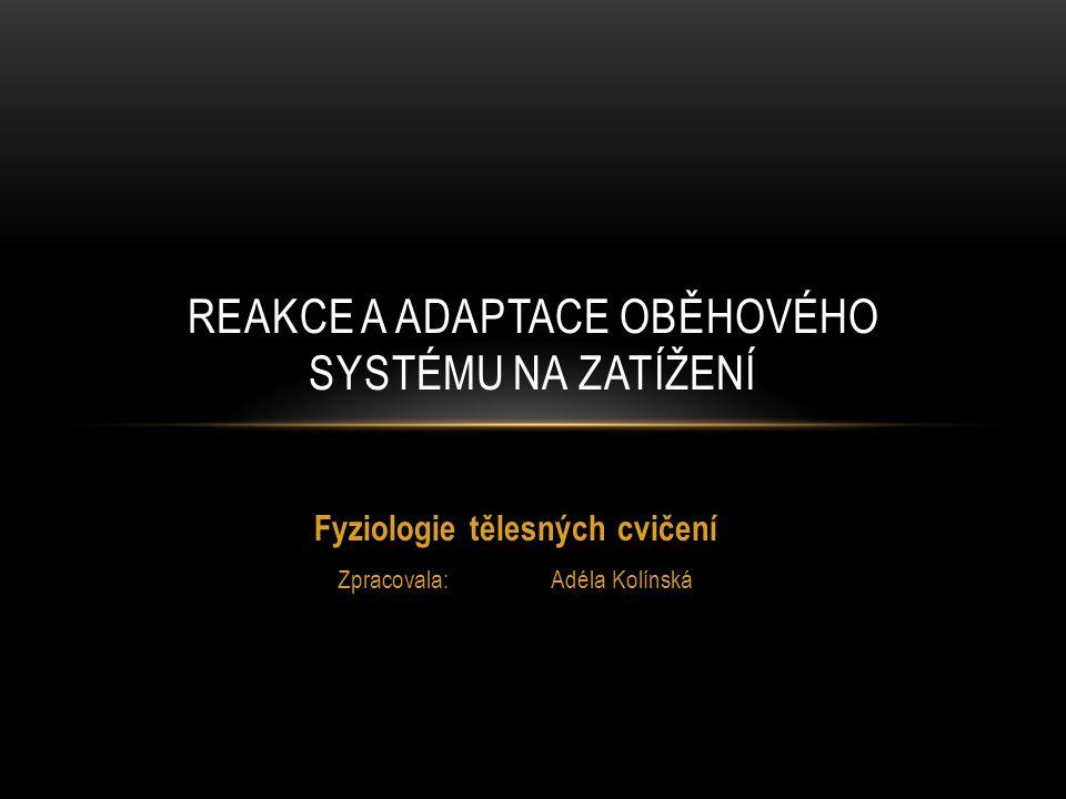 Fyziologie tělesných cvičení Zpracovala:Adéla Kolínská REAKCE A ADAPTACE OBĚHOVÉHO SYSTÉMU NA ZATÍŽENÍ