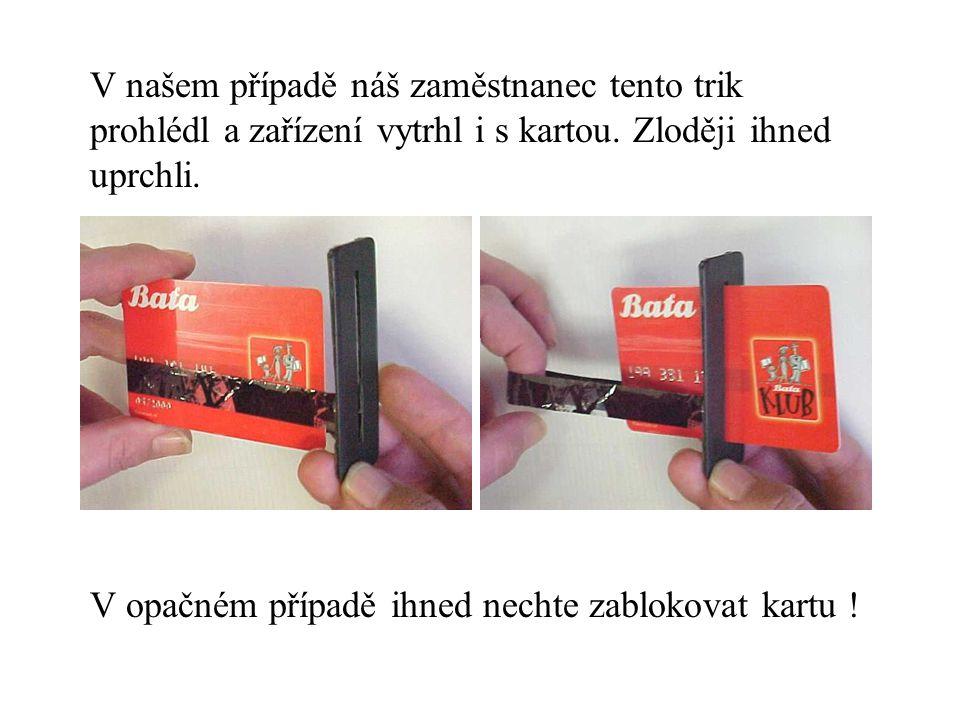 V našem případě náš zaměstnanec tento trik prohlédl a zařízení vytrhl i s kartou.