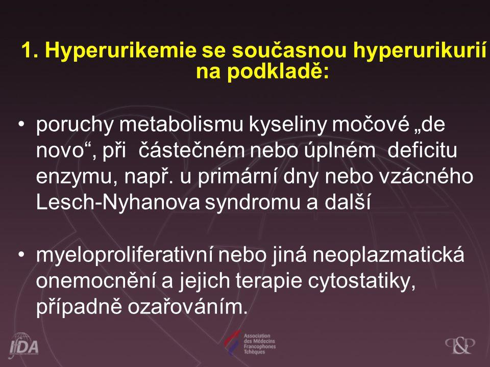 """1. Hyperurikemie se současnou hyperurikurií na podkladě: •poruchy metabolismu kyseliny močové """"de novo"""", při částečném nebo úplném deficitu enzymu, na"""