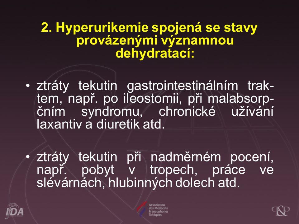 2. Hyperurikemie spojená se stavy provázenými významnou dehydratací: •ztráty tekutin gastrointestinálním trak- tem, např. po ileostomii, při malabsorp