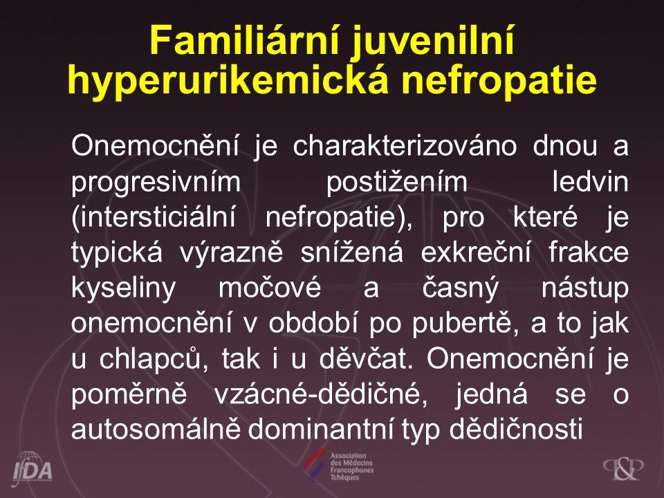 Familiární juvenilní hyperurikemická nefropatie Onemocnění je charakterizováno dnou a progresivním postižením ledvin (intersticiální nefropatie), pro