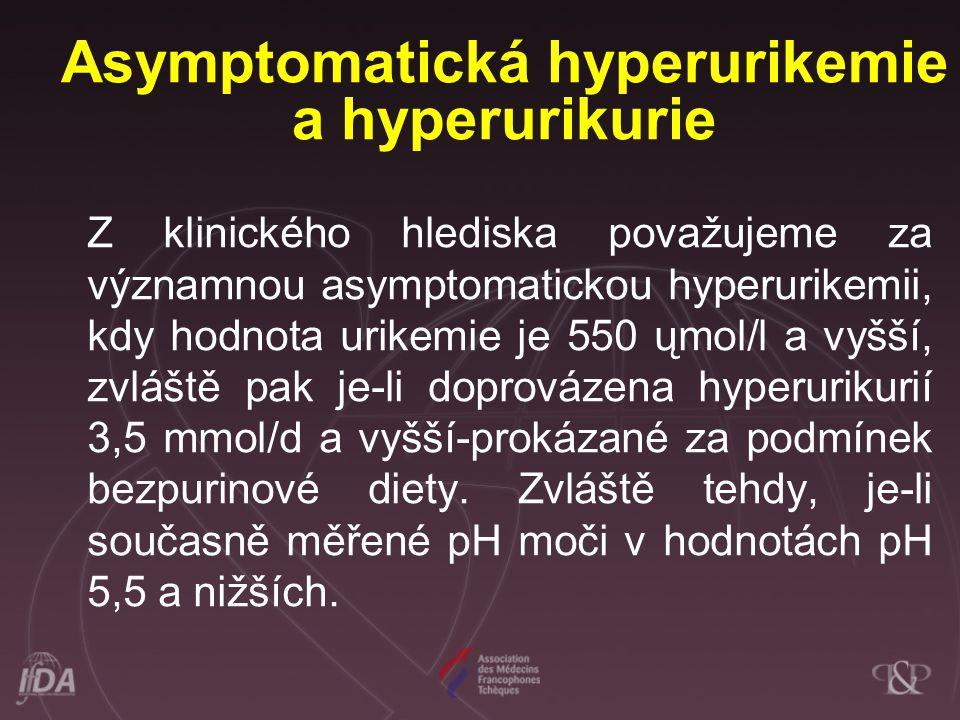 Asymptomatická hyperurikemie a hyperurikurie Z klinického hlediska považujeme za významnou asymptomatickou hyperurikemii, kdy hodnota urikemie je 550