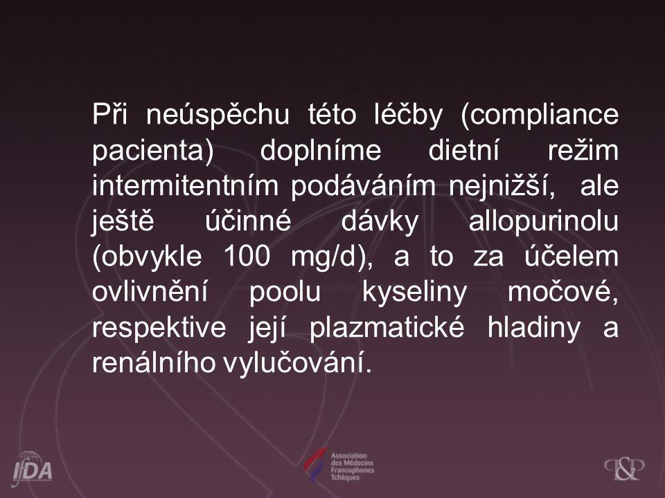 Při neúspěchu této léčby (compliance pacienta) doplníme dietní režim intermitentním podáváním nejnižší, ale ještě účinné dávky allopurinolu (obvykle 1